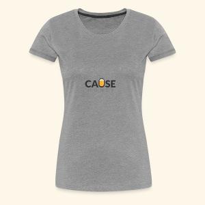 Cause Honey - Women's Premium T-Shirt