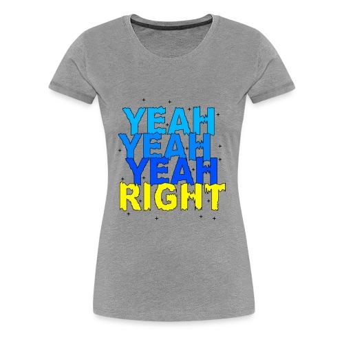 yeah right - Women's Premium T-Shirt