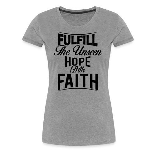 Fulfill the Unseen Hope with Faith - Women's Premium T-Shirt