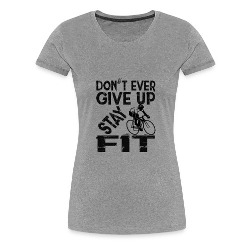 Don't ever give up - stay fit - Women's Premium T-Shirt