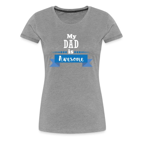 My DAD is Awesome - Women's Premium T-Shirt