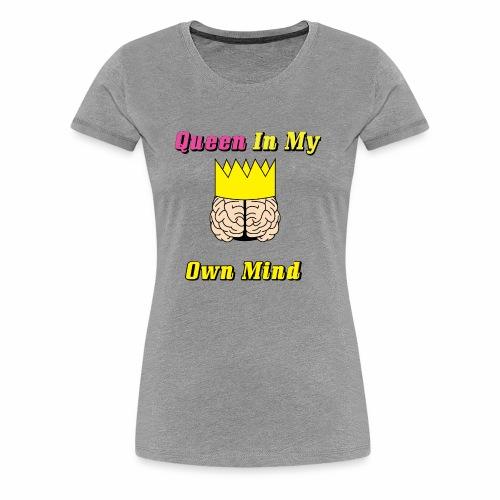 Queen in my own mind - Women's Premium T-Shirt
