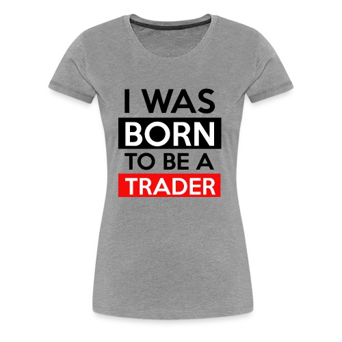 BORN TRADER - Women's Premium T-Shirt