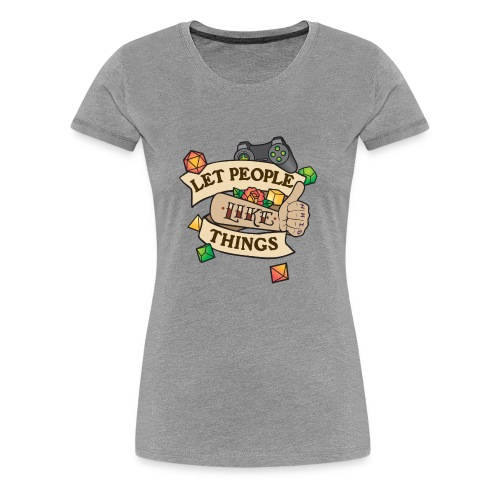 Let People Like Things - Color - Women's Premium T-Shirt