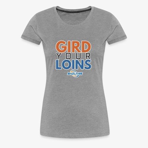 Gird Your Loins - Women's Premium T-Shirt