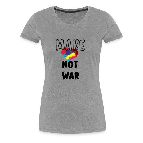 Make Love Not War - Women's Premium T-Shirt