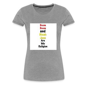 Boom Boom and Dinah Jane Are My Religion - Women's Premium T-Shirt