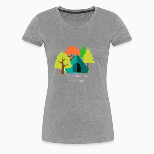 I d rather be camping white - Women's Premium T-Shirt