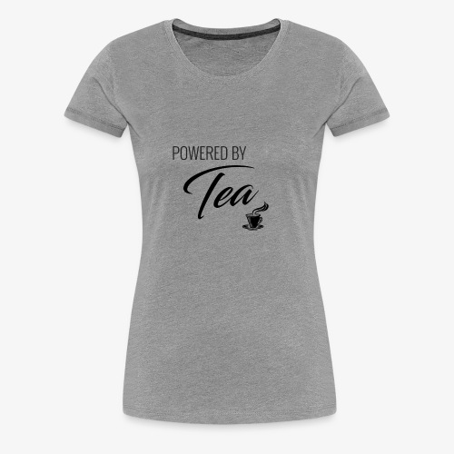 Powered by Tea - Women's Premium T-Shirt