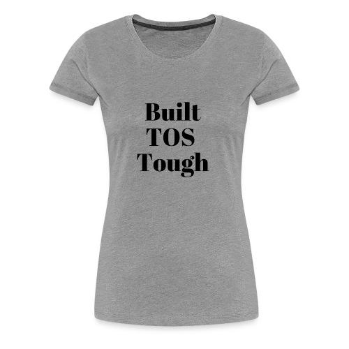 BuiltTOS Tough - Women's Premium T-Shirt