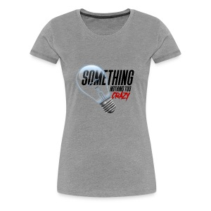 Something Light Nothing Too CrazY - Women's Premium T-Shirt