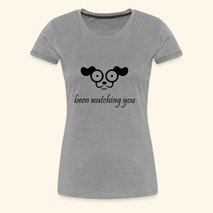 been watching you - Women's Premium T-Shirt