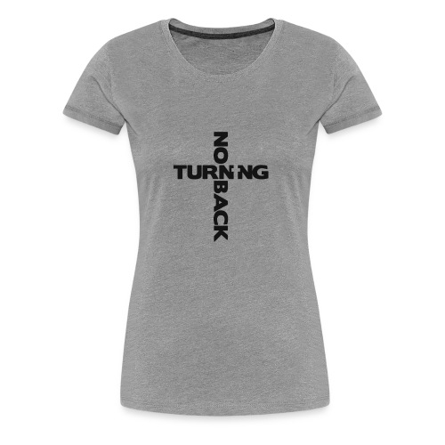 No Turning Back Christian T Shirt - Women's Premium T-Shirt