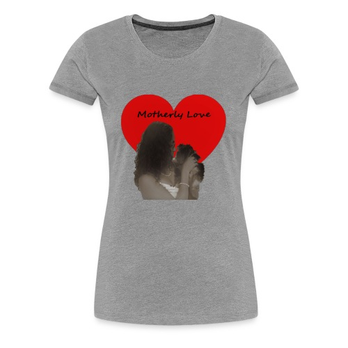 Motherly Love (Mother's Day Special) - Women's Premium T-Shirt
