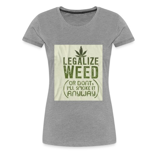 Legalize Weed - Women's Premium T-Shirt