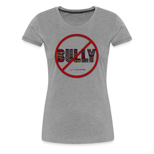 NO BULLY - Women's Premium T-Shirt