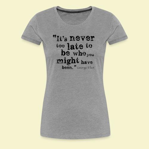 Never Too Late - Women's Premium T-Shirt