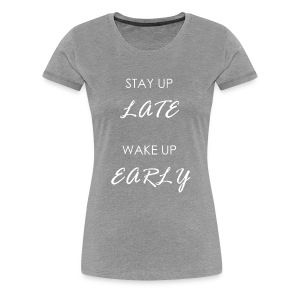 STAY UP LATE WHITE - Women's Premium T-Shirt