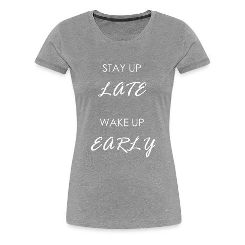 STAY UP LATE WHITE - Women's Premium T-Shirt