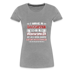 I have a daughter who is an Ironworker - Women's Premium T-Shirt