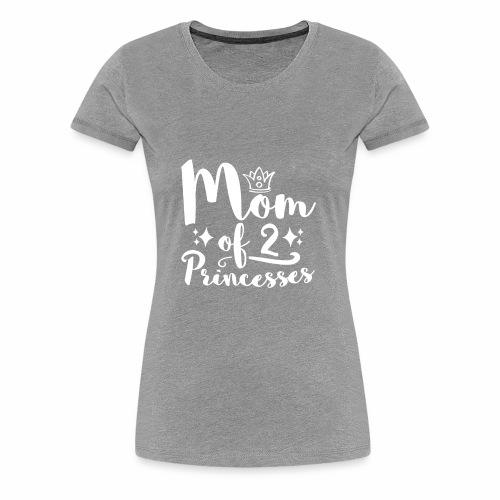 Mom Of 2 Princesses - Mother Day Shirt - Women's Premium T-Shirt
