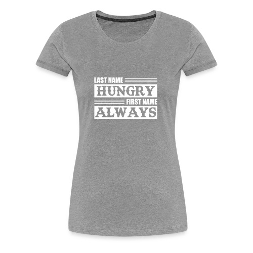 Last Name Hungry First Name Always Funny Hungry Sh - Women's Premium T-Shirt