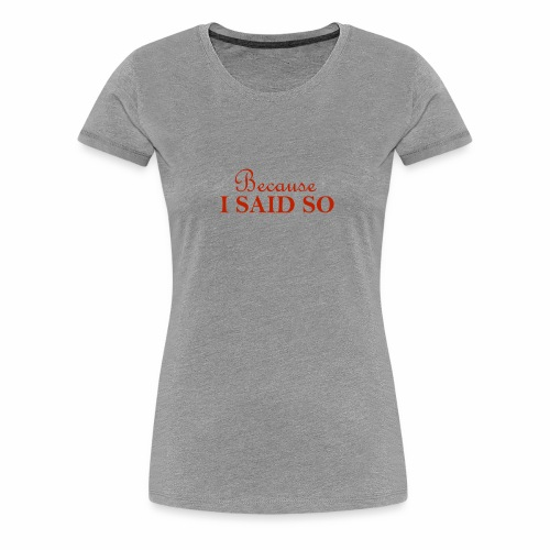 Because i said so text tee - Women's Premium T-Shirt