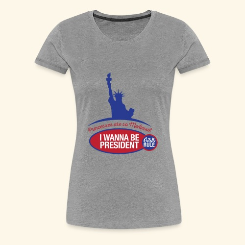 Princesses are so Medieval: I wanna be president - Women's Premium T-Shirt