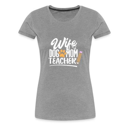 Wife Dog Mom Teacher T-Shirt for Mothers - Women's Premium T-Shirt