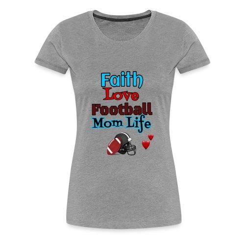 Faith Love Football--- Mom Life - Women's Premium T-Shirt