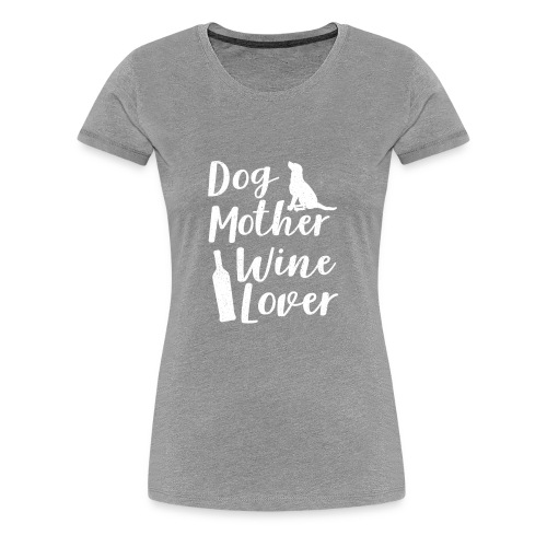 Dog Mother Wine Lover Shirt Funny Gift Mothers Day - Women's Premium T-Shirt