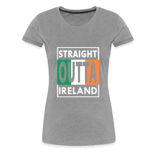 Straight Outta Ireland Cool Irish Birthday Gift - Women's Premium T-Shirt