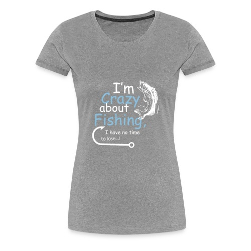 I'm crazy about fishing - Women's Premium T-Shirt