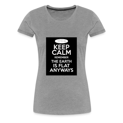 keep calm the earth is flat - Women's Premium T-Shirt