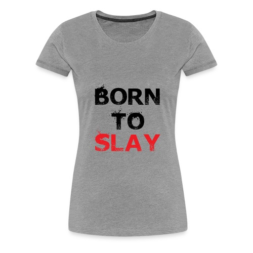 Born to Slay - Women's Premium T-Shirt