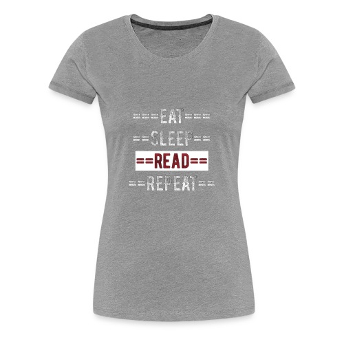 Eat Sleep Read Repeat Gift for Readers - Women's Premium T-Shirt