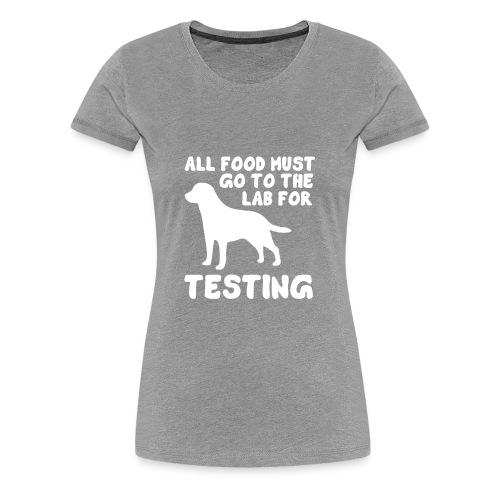All food must go to the lab for testing - Women's Premium T-Shirt