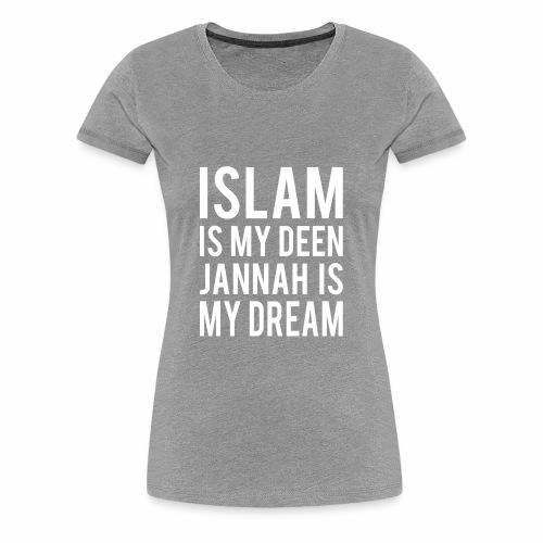 Islam is my deen Jannah is my Dream - Women's Premium T-Shirt
