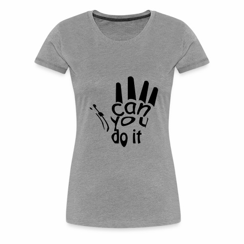 if you can do it | Phrase optimistic - Women's Premium T-Shirt
