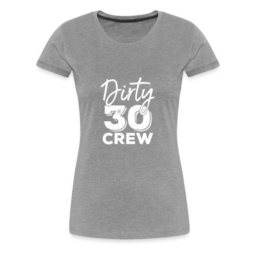 Dirty 30 Crew t-shirt 30th Birthday Squad - Women's Premium T-Shirt