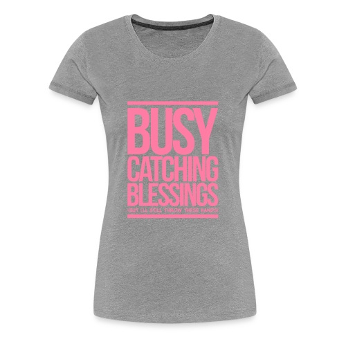 Busy Catching Blessings - Women's Premium T-Shirt