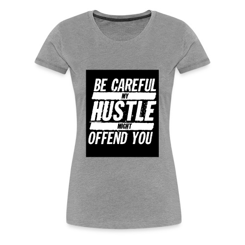 My Hustle Might Offend You - Women's Premium T-Shirt