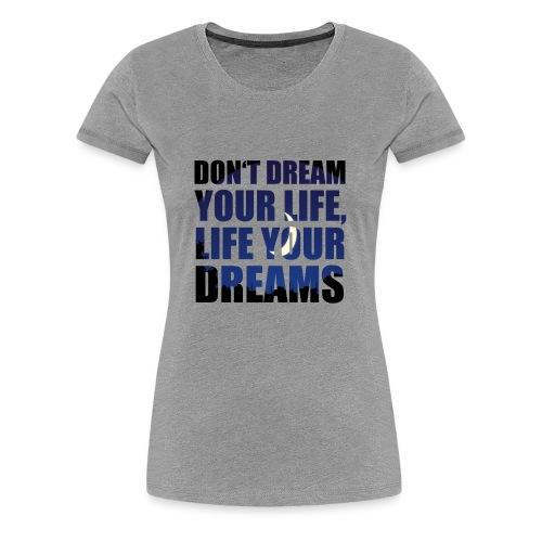 Dream 1 - Women's Premium T-Shirt