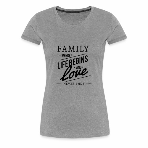 Family where life begins and love T-Shirt. - Women's Premium T-Shirt