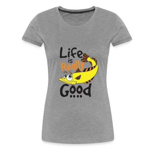 Life Is Really Good Fish Lovers Graphics - Women's Premium T-Shirt