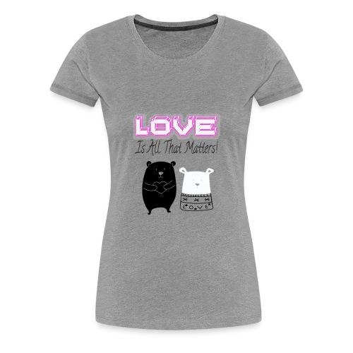 Love Is All That Matters Bears - Women's Premium T-Shirt