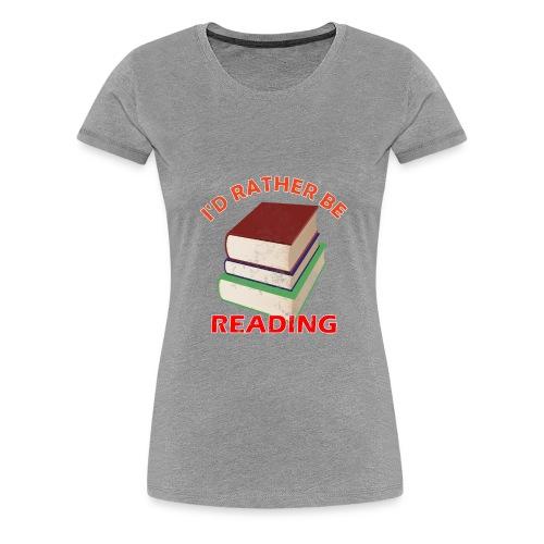 I'd Rather Be Reading - Women's Premium T-Shirt
