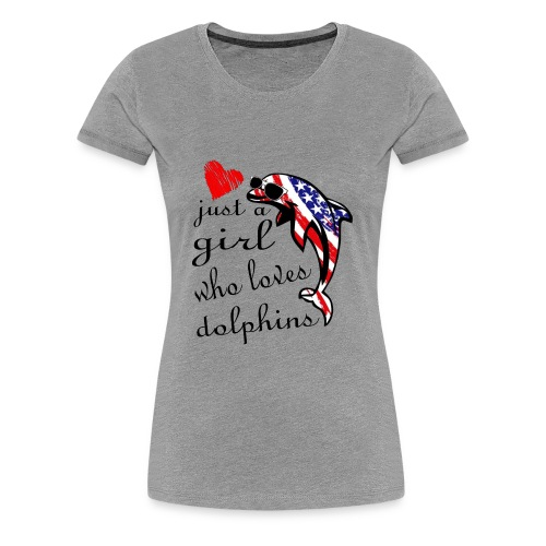 just a girl who loves dolphins - Women's Premium T-Shirt