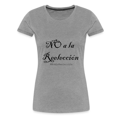 No a la Reelección - Women's Premium T-Shirt