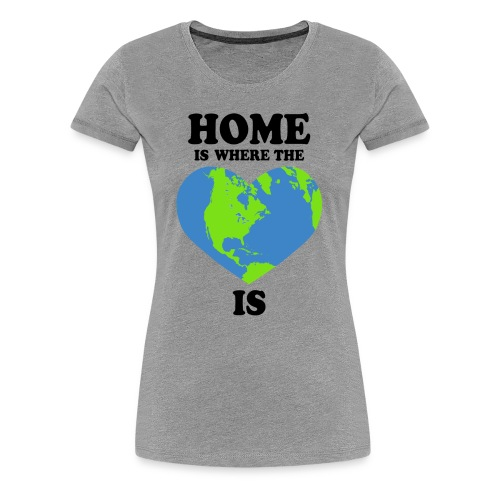 home is where the heart is - Women's Premium T-Shirt